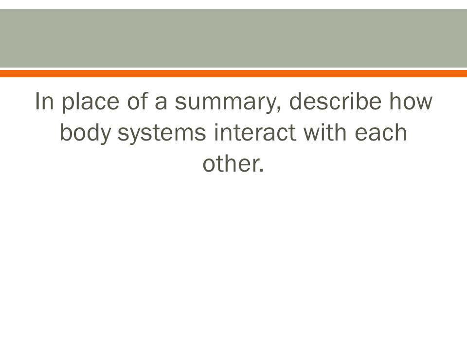 In place of a summary, describe how body systems interact with each other.