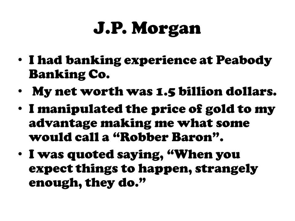 J.P. Morgan I had banking experience at Peabody Banking Co.
