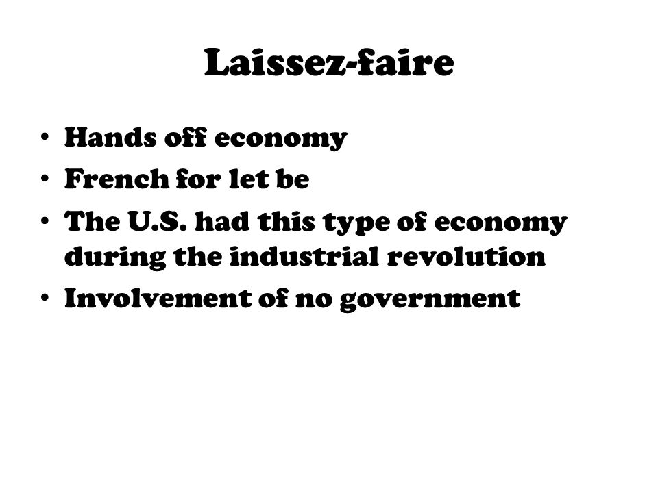 Laissez-faire Hands off economy French for let be