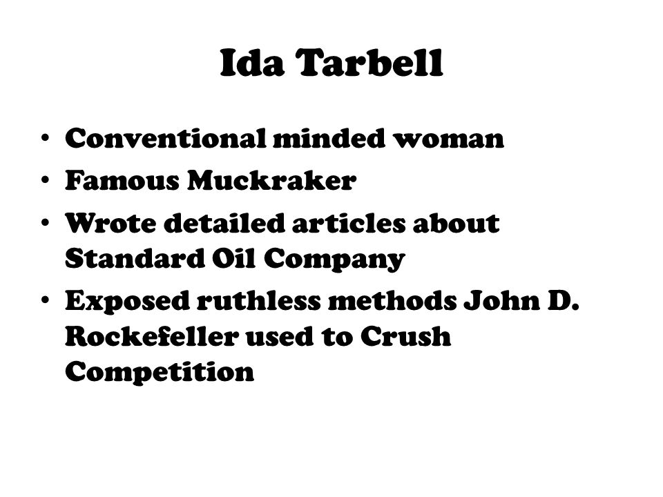 Ida Tarbell Conventional minded woman Famous Muckraker