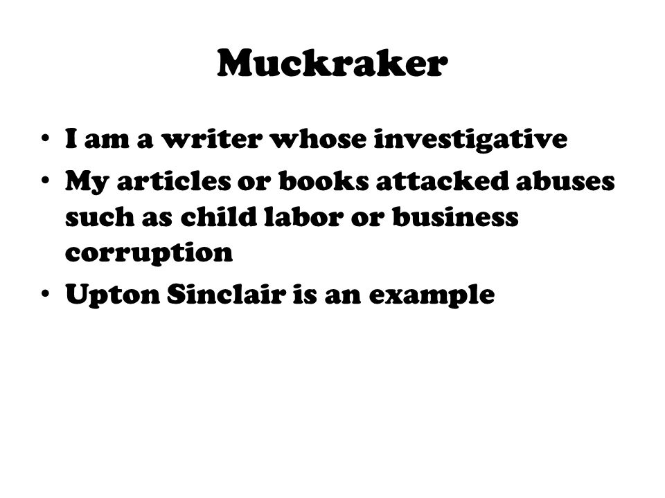Muckraker I am a writer whose investigative