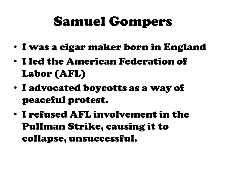 Samuel Gompers I was a cigar maker born in England