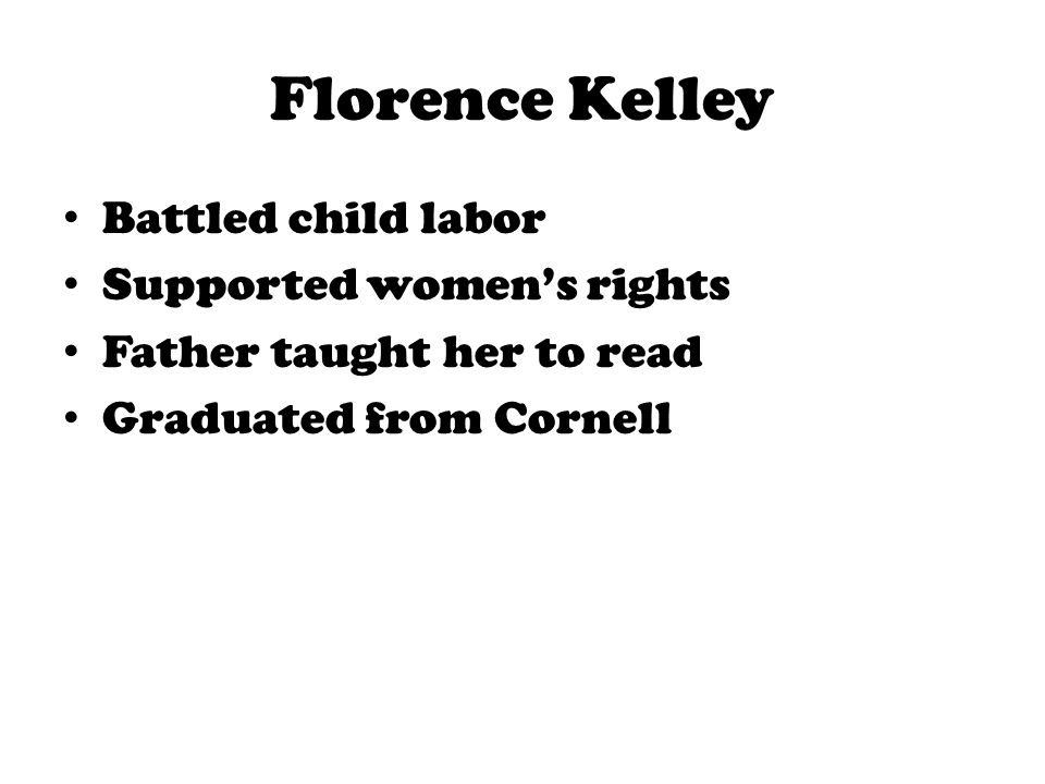Florence Kelley Battled child labor Supported women's rights