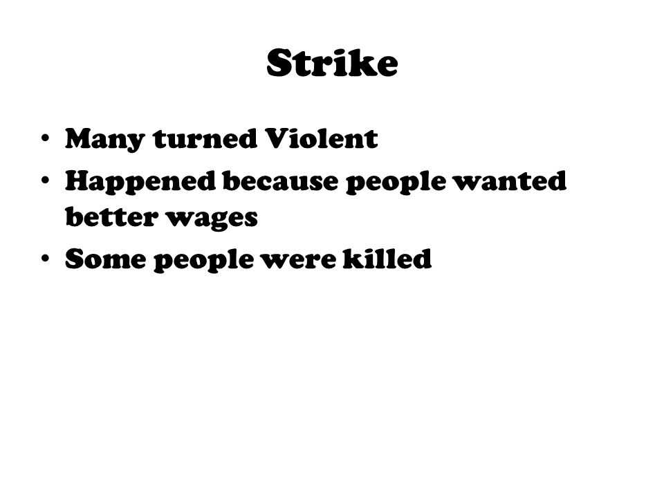 Strike Many turned Violent Happened because people wanted better wages