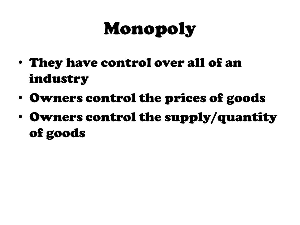Monopoly They have control over all of an industry