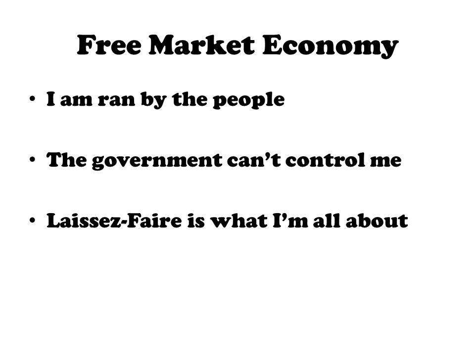 Free Market Economy I am ran by the people