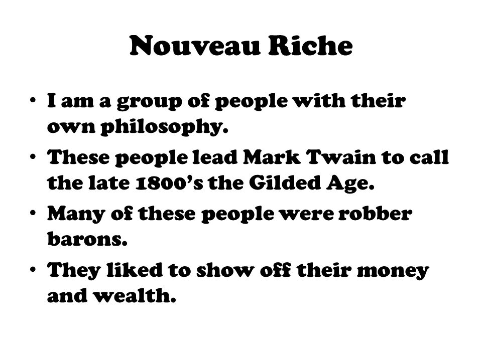 Nouveau Riche I am a group of people with their own philosophy.