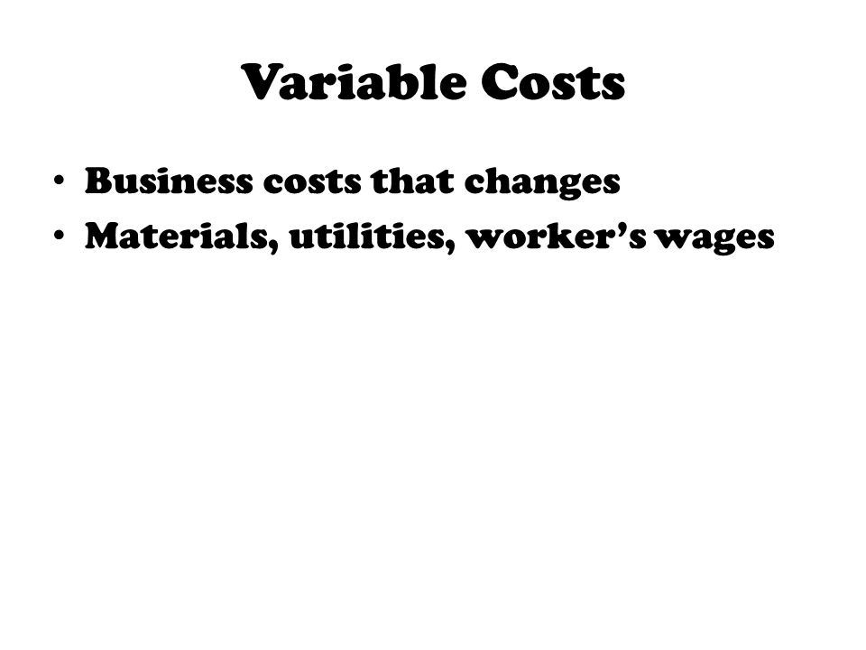 Variable Costs Business costs that changes