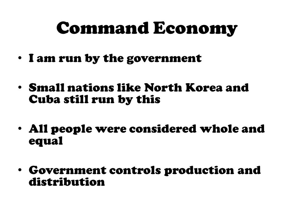 Command Economy I am run by the government