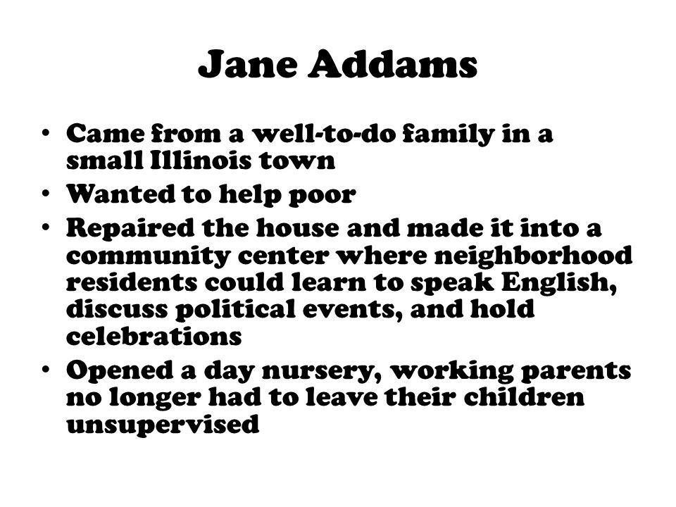 Jane Addams Came from a well-to-do family in a small Illinois town