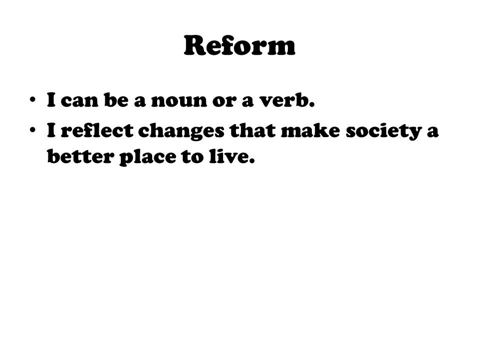 Reform I can be a noun or a verb.