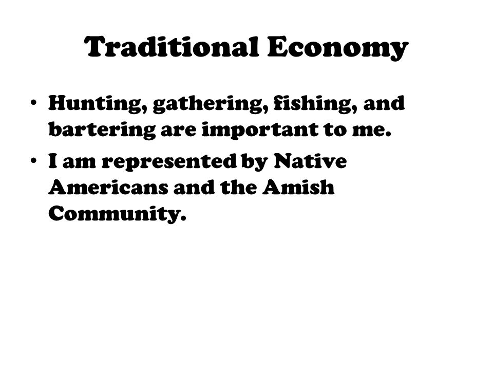 Traditional Economy Hunting, gathering, fishing, and bartering are important to me.