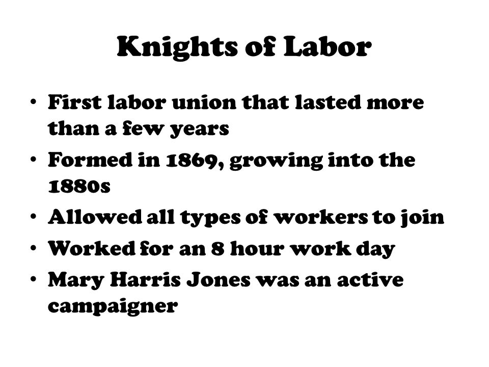 Knights of Labor First labor union that lasted more than a few years