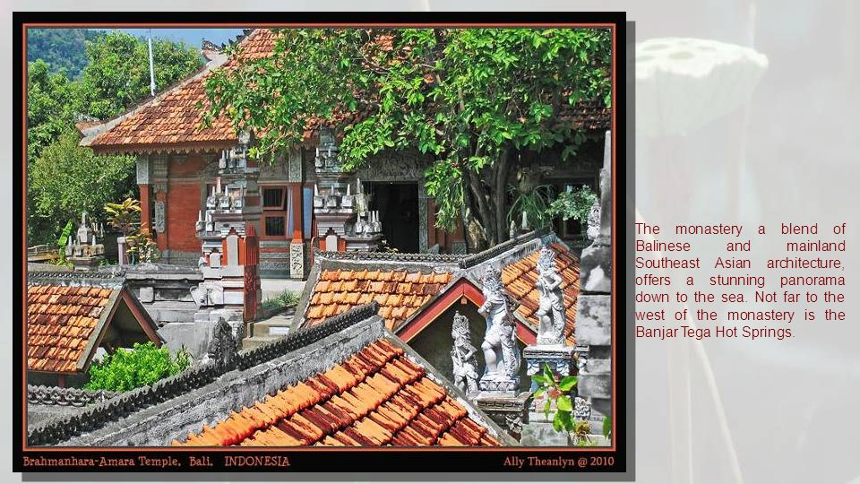 The monastery a blend of Balinese and mainland Southeast Asian architecture, offers a stunning panorama down to the sea.