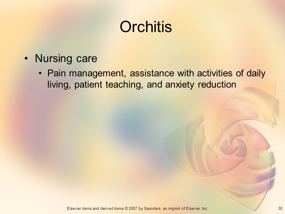 Orchitis Nursing care. Pain management, assistance with activities of daily living, patient teaching, and anxiety reduction.