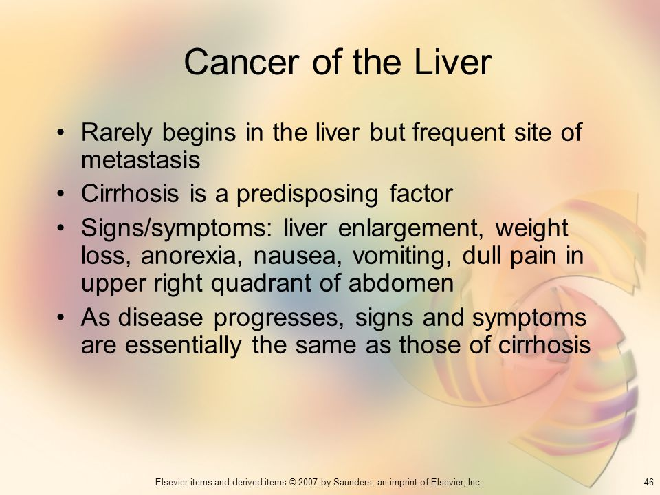 Cancer of the Liver Rarely begins in the liver but frequent site of metastasis. Cirrhosis is a predisposing factor.