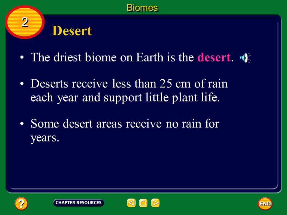 Desert 2 The driest biome on Earth is the desert.