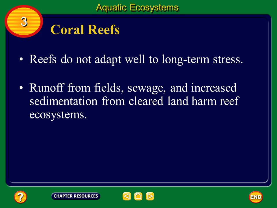 Coral Reefs 3 Reefs do not adapt well to long-term stress.