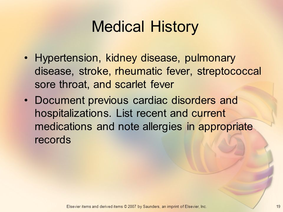 Medical History Hypertension, kidney disease, pulmonary disease, stroke, rheumatic fever, streptococcal sore throat, and scarlet fever.