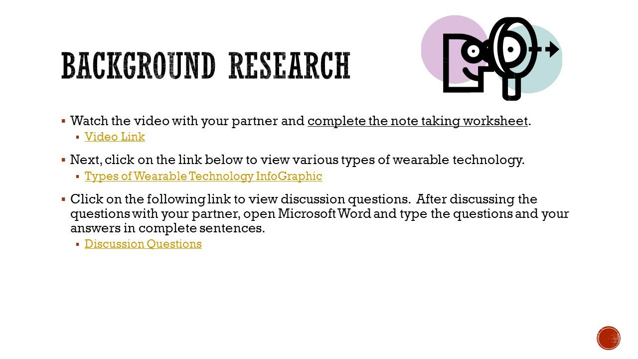 Background research Watch the video with your partner and complete the note taking worksheet. Video Link.