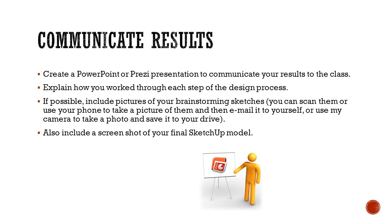Communicate results Create a PowerPoint or Prezi presentation to communicate your results to the class.