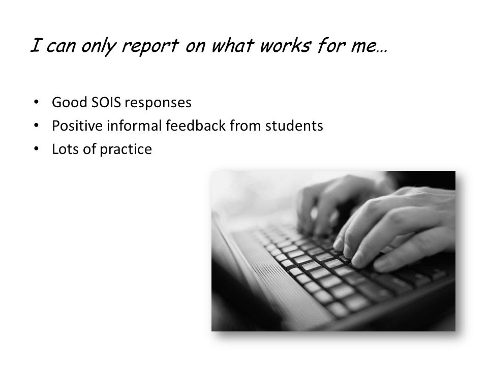 I can only report on what works for me…