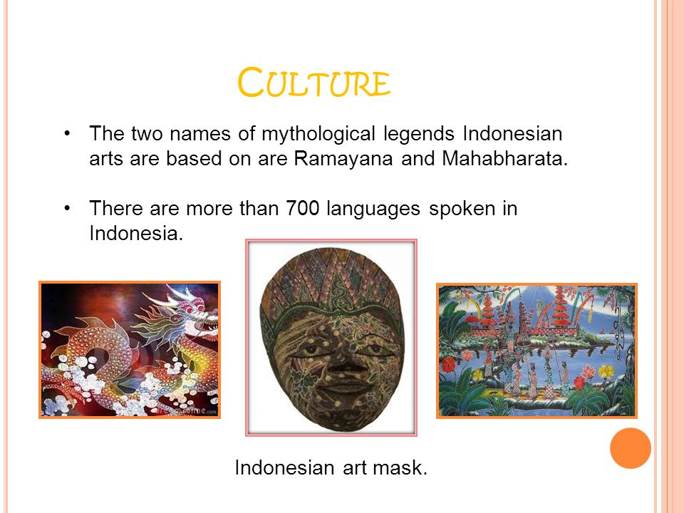 Culture The two names of mythological legends Indonesian arts are based on are Ramayana and Mahabharata.