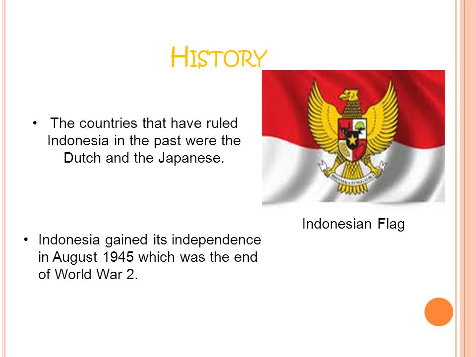History The countries that have ruled Indonesia in the past were the Dutch and the Japanese. Indonesian Flag.