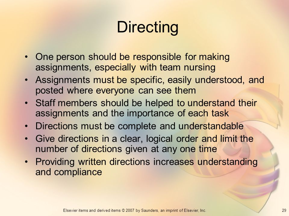 Directing One person should be responsible for making assignments, especially with team nursing.
