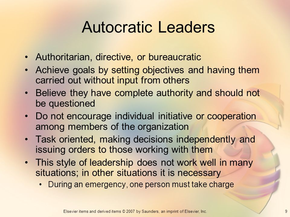 Autocratic Leaders Authoritarian, directive, or bureaucratic