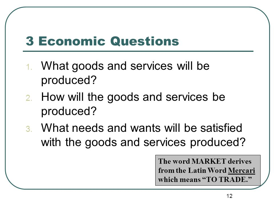 3 Economic Questions What goods and services will be produced