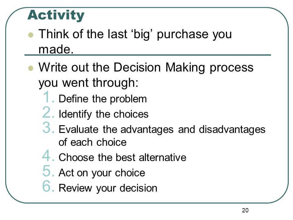 Activity Think of the last 'big' purchase you made.