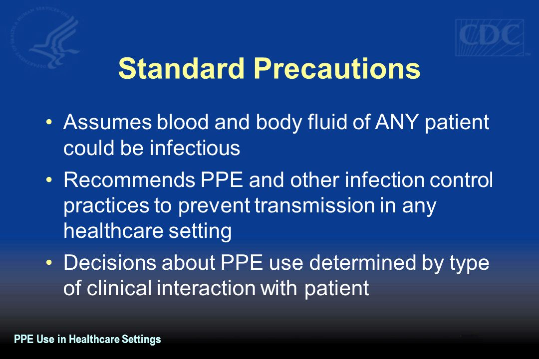 Standard Precautions Assumes blood and body fluid of ANY patient could be infectious.