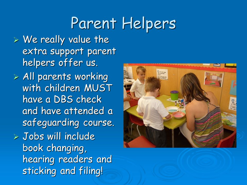 Parent Helpers We really value the extra support parent helpers offer us.