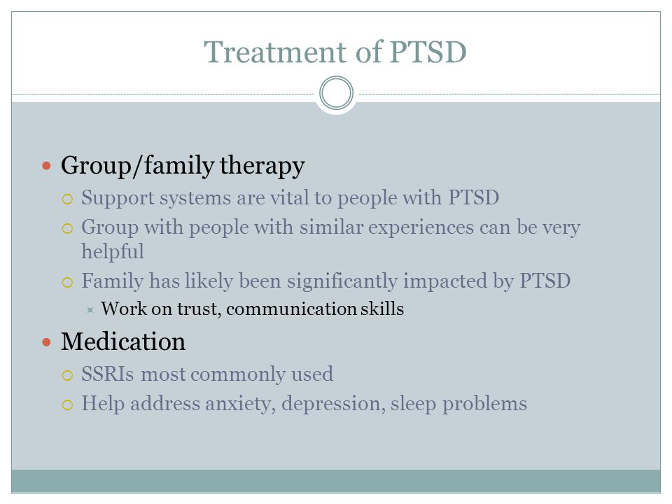 Treatment of PTSD Group/family therapy Medication