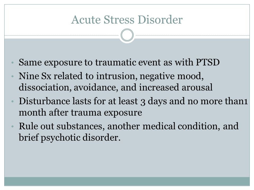 Acute Stress Disorder Same exposure to traumatic event as with PTSD