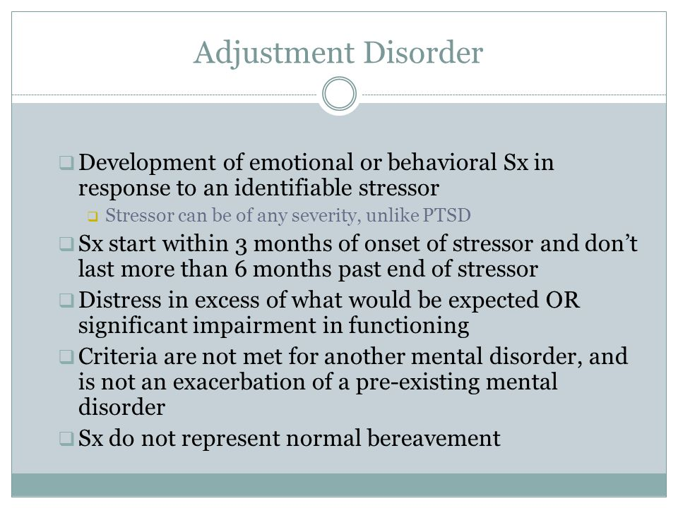 Adjustment Disorder Development of emotional or behavioral Sx in response to an identifiable stressor.