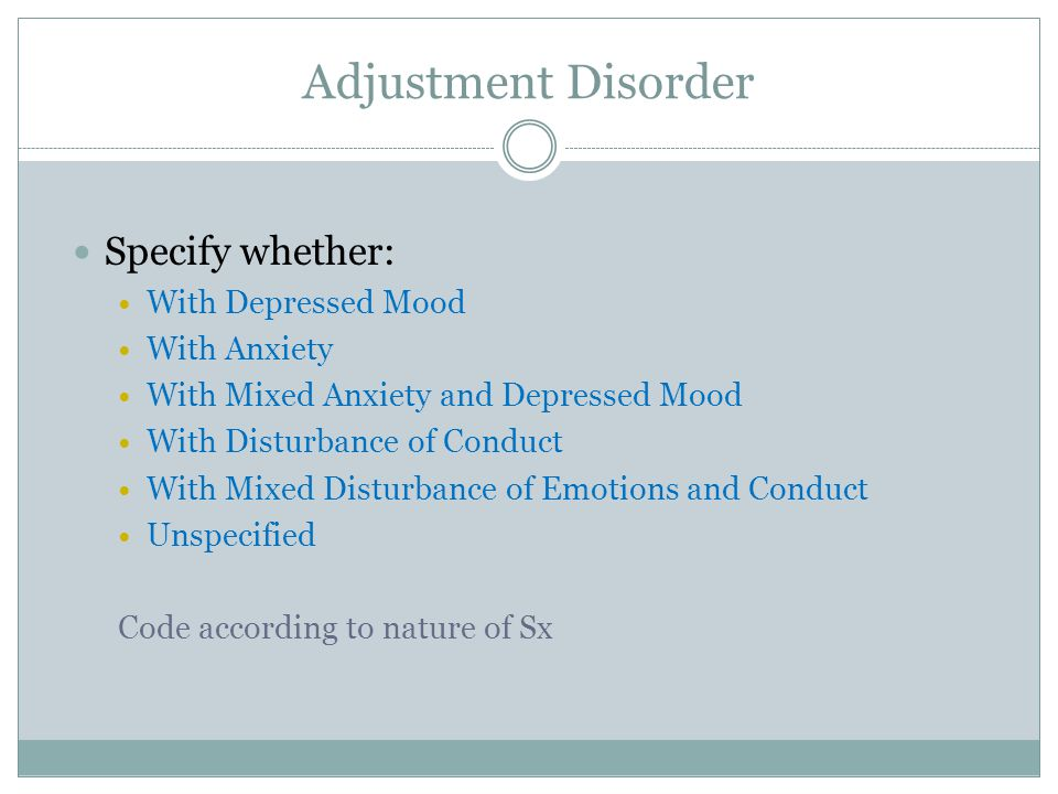 Adjustment Disorder Specify whether: With Depressed Mood With Anxiety