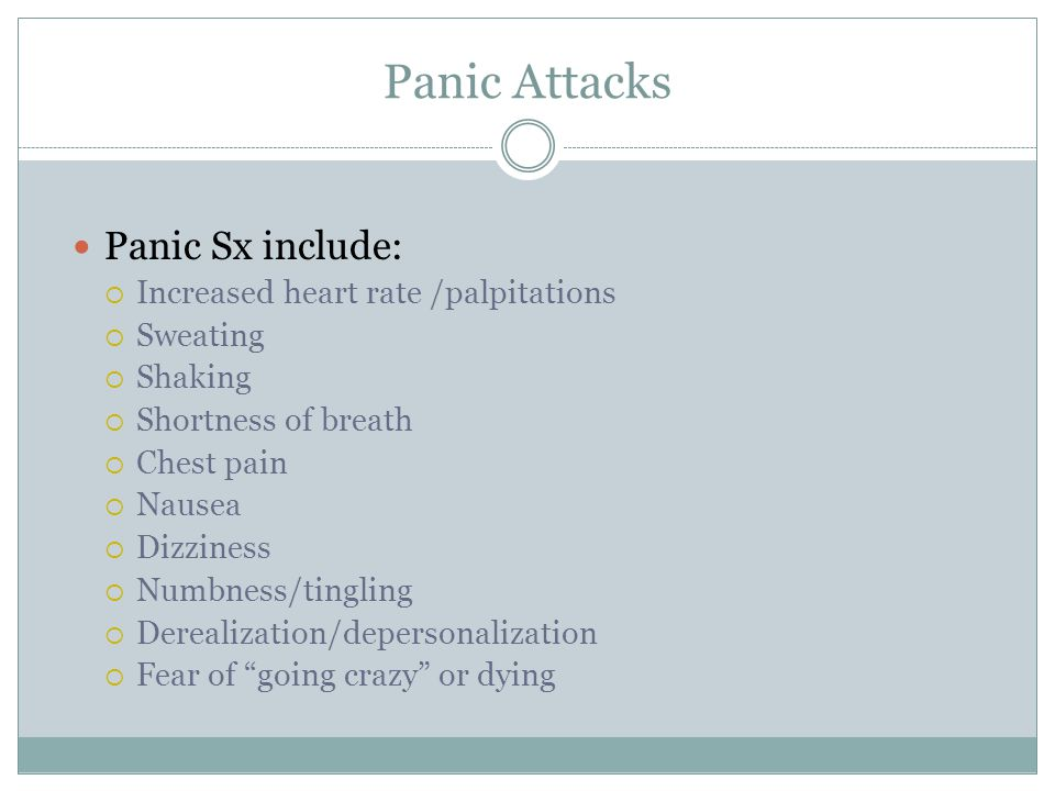 Panic Attacks Panic Sx include: Increased heart rate /palpitations