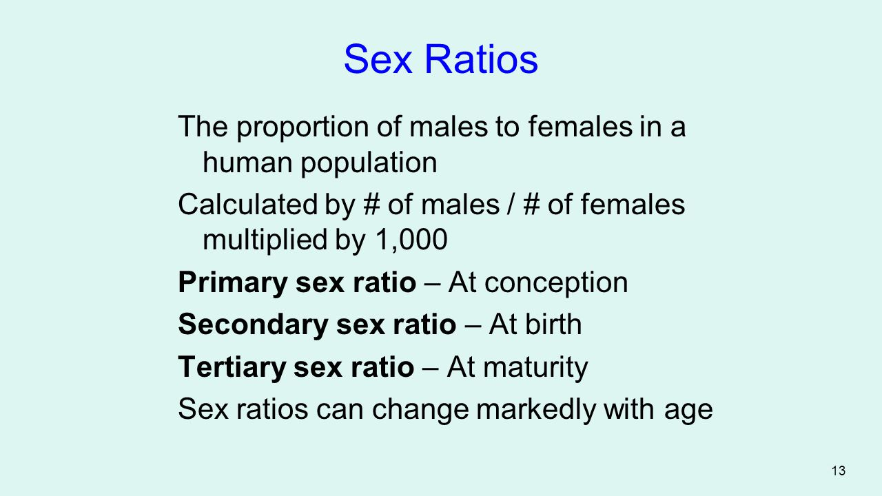 Sex Ratios The proportion of males to females in a human population