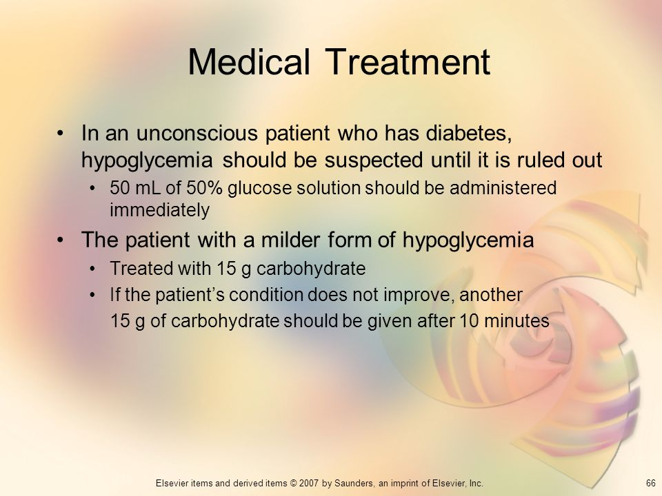 Medical Treatment In an unconscious patient who has diabetes, hypoglycemia should be suspected until it is ruled out.