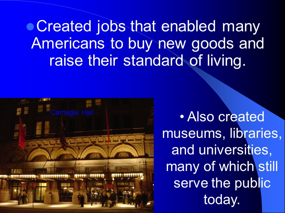 Created jobs that enabled many Americans to buy new goods and raise their standard of living.
