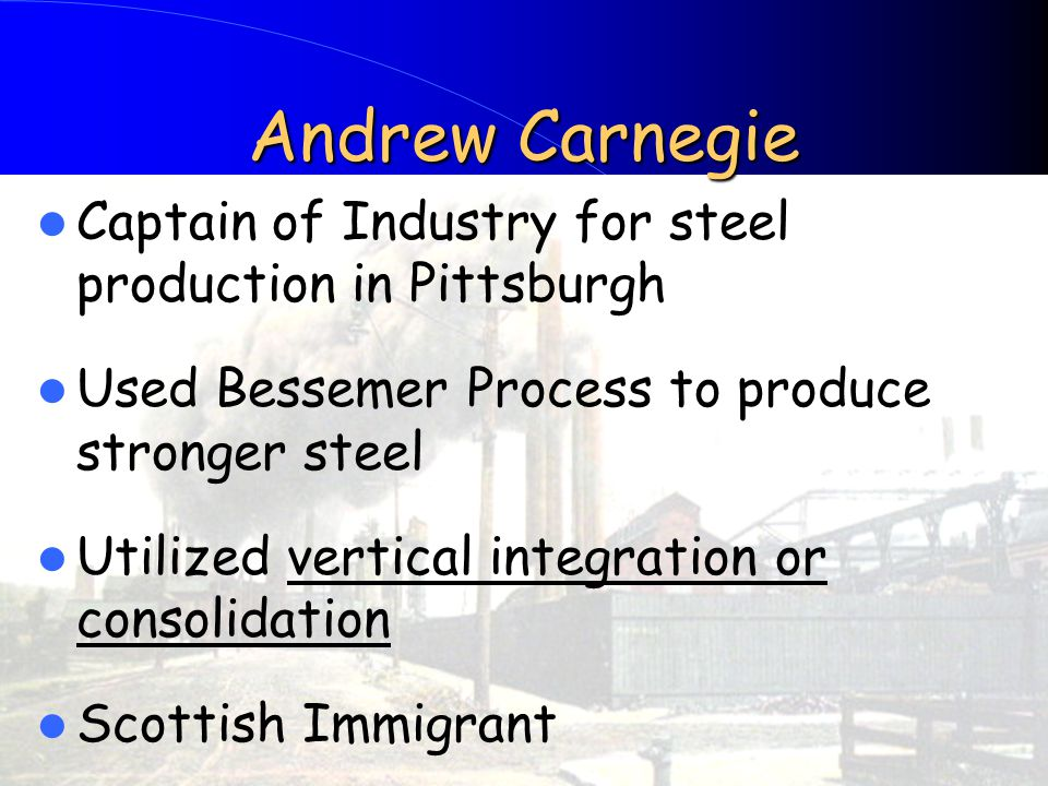 Andrew Carnegie Captain of Industry for steel production in Pittsburgh