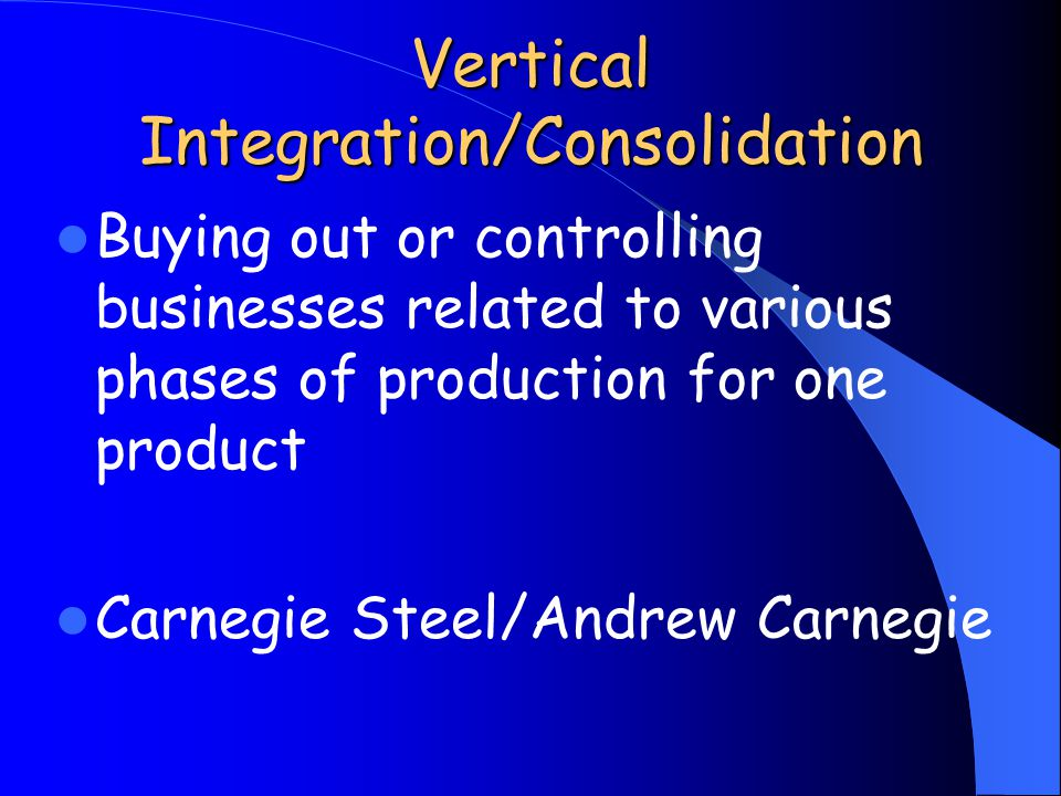 Vertical Integration/Consolidation