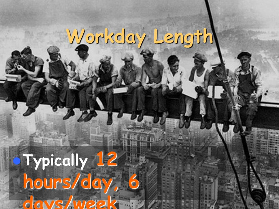 Workday Length Typically 12 hours/day, 6 days/week