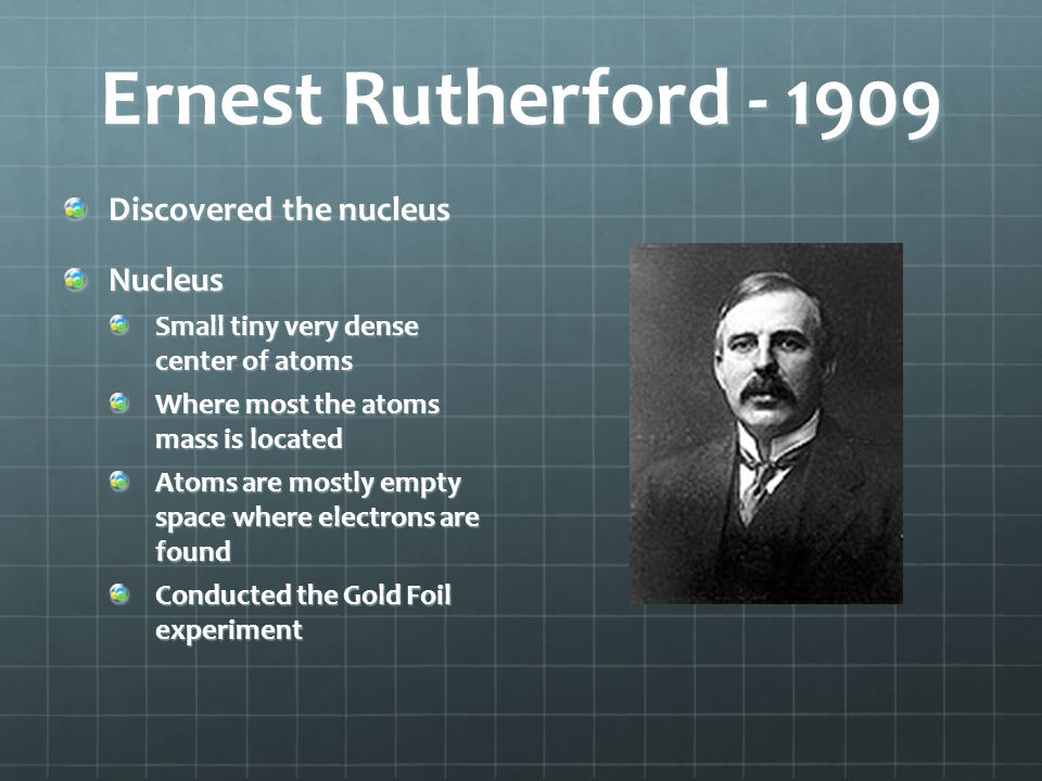 Ernest Rutherford - 1909 Discovered the nucleus Nucleus