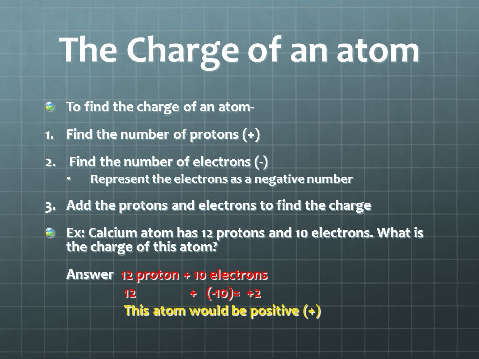 The Charge of an atom To find the charge of an atom-