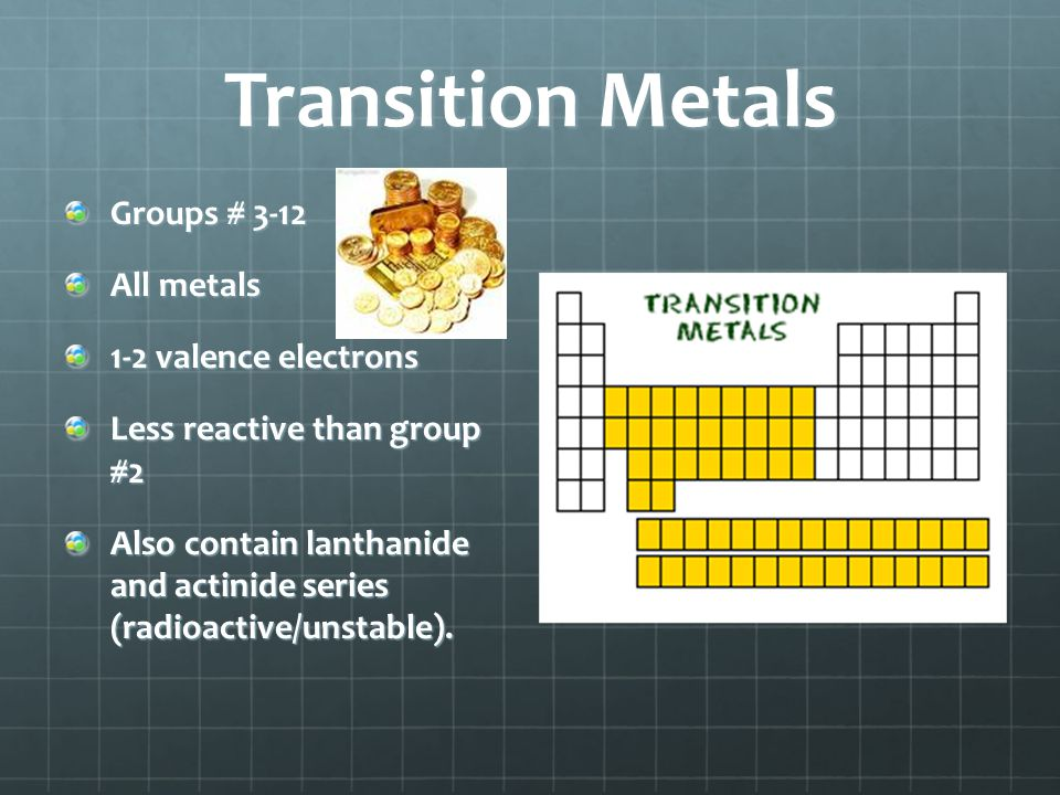 Transition Metals Groups # 3-12 All metals 1-2 valence electrons