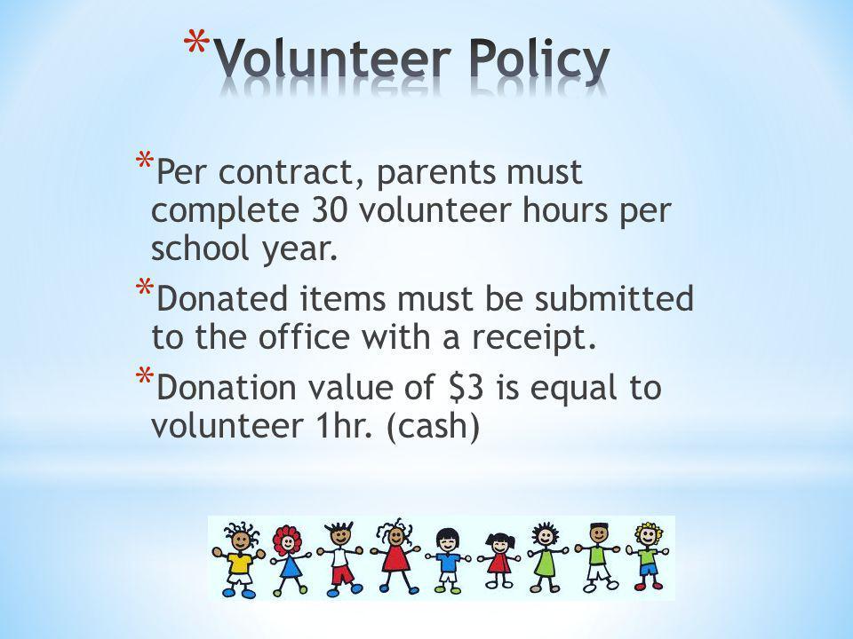 Volunteer Policy Per contract, parents must complete 30 volunteer hours per school year.