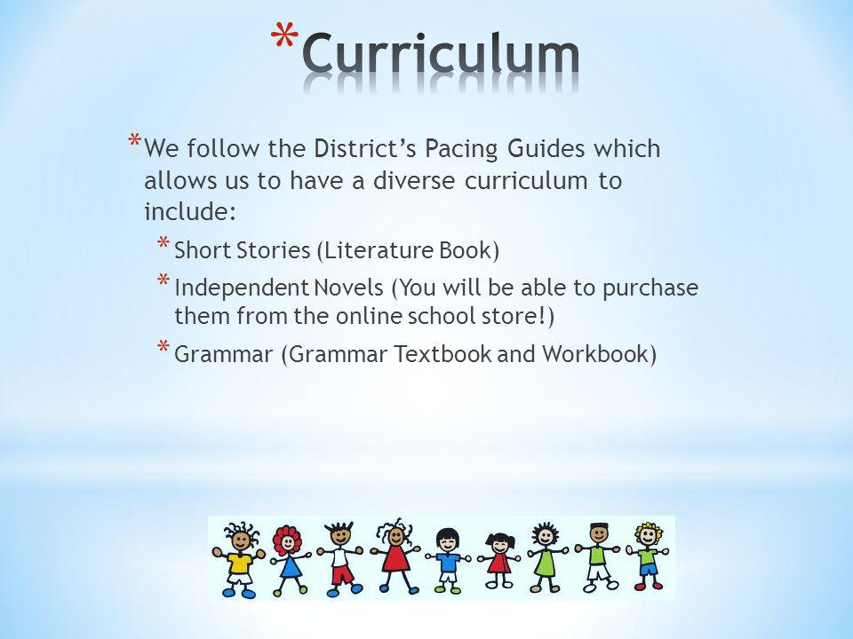 Curriculum We follow the District's Pacing Guides which allows us to have a diverse curriculum to include: